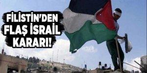 Filistin'den flaş İsrail kararı!