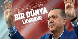 Recep Tayyip Erdoğan bir dünya lideridir