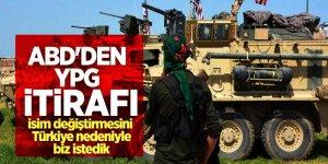 ABD'den YPG itirafı: 'İsim değiştirmesini Türkiye nedeniyle biz istedik'