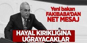 Yeni bakan Fakıbaba'dan net mesaj: 'Hayal kırıklığına uğrayacaklar'