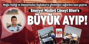 Muğla Valiliği ve Emniyetinden Başbakan'ın güvenliğini sağlarken kaza geçiren Emniyet Müdürü Cüneyt Bilen'e büyük ayıp