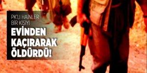 PKK'lı hainler bir kişiyi evinden kaçırıp öldürdü!