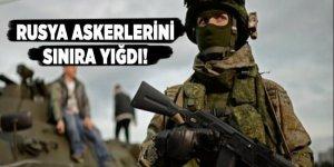 Rusya askerlerini sınıra yığdı!