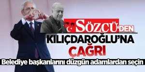 Sözcü'den Kılıçdaroğlu'na çağrı: Belediye başkanlarını düzgün adamlardan seçin
