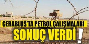 Cerablus'ta petrol çalışmaları sonuç verdi