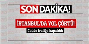 İstanbul'da yol çöktü, cadde trafiğe kapatıldı!