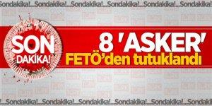 8 'asker' FETÖ'den tutuklandı