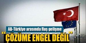 AB-Türkiye arasında flaş gelişme!