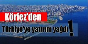 Körfez'den Türkiye'ye yatırım yağdı