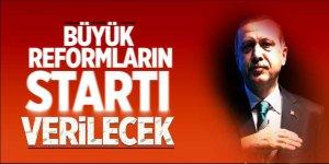 Erdoğan açıklayacak! Reformların startı verilecek...