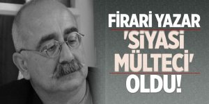 Firari yazar 'siyasi mülteci' oldu!