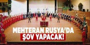 Mehteran Birliği, Rusya'da şov yapacak!