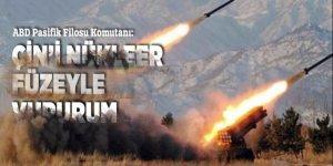 ABD Pasifik Filosu Komutanı: Çin'i nükleer füzeyle vururum