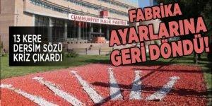 CHP Fabrika Ayarlarına Geri Döndü! 13 Kere Dersim Sözü Kriz Çıkardı
