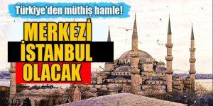 Türkiye'den müthiş hamle! Merkezi İstanbul olacak