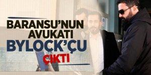 Baransu'nun avukatı Bylock'çu çıktı
