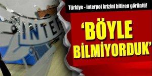Türkiye- Interpol krizini bitiren görüntü!