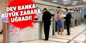 Dev banka büyük zarara uğradı!