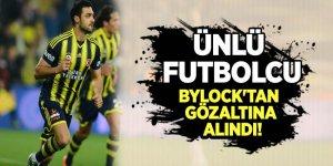 Ünlü futbolcuya 'ByLock'tan' gözaltı