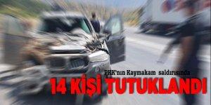 PKK'nın Kaymakam  saldırısında 14 kişi tutuklandı