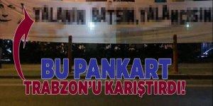 İşte Trabzon'u karıştıran pankart!