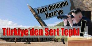 Füze deneyen Kore'ye Türkiye'den  sert tepki!