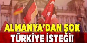 Almanya'dan şok Türkiye isteği!
