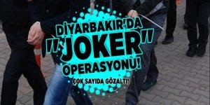 Diyarbakır'da 'JOKER' operasyonu: ÇOK SAYIDA GÖZALTI VAR!