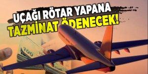 Uçağı rötar yapana tazminat ödenecek!