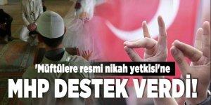 'Müftülere resmi nikah yetkisi'ne MHP destek verdi