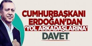 Cumhurbaşkanı Erdoğan'dan 'yol arkadaşlarına' davet!