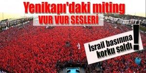 Yenikapı'daki mitingi İsrail basınına korku saldı!