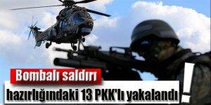 Bombalı saldırı hazırlığındaki 13 PKK'lı yakalandı