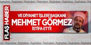 Ve Diyanet İşleri Başkanı Mehmet  Görmez istifa etti!