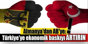 Almanya'dan AB'ye: Türkiye'ye ekonomik baskıyı artırın
