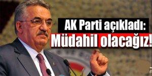 AK Parti açıkladı: Müdahil olacağız!
