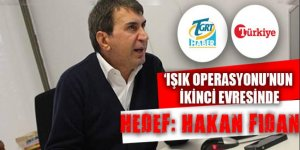 'Işık Operasyonu'nun ikinci evresinde hedef: Hakan Fidan