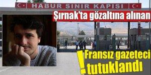 Şırnak'ta gözaltına alınan Fransız gazeteci tutuklandı