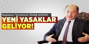 Başbakan Yardımcısı Akdağ: Yeni yasaklar geliyor!