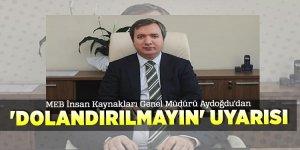 MEB İnsan Kaynakları Genel Müdürü Aydoğdu'dan 'dolandırılmayın' uyarısı