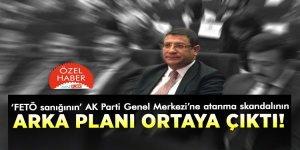 'FETÖ sanığının' AK Parti Genel Merkezi'ne atanma skandalının arka planı ortaya çıktı!