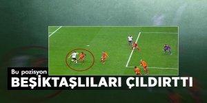O pozisyon Beşiktaşlıları çıldırttı
