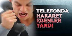 Telefonda hakaret edenler yandı