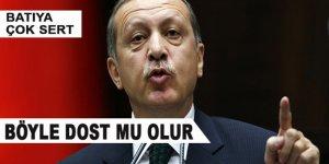 Erdoğan'dan batıya: Böyle dost mu olur?