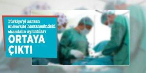 Türkiye'yi sarsan üniversite hastanesindeki skandalın ayrıntıları ortaya çıktı