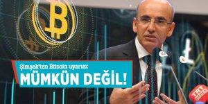 Şimşek'ten Bitcoin uyarısı: Mümkün değil!