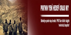 PKK'nın yeni hedefi orası mı?