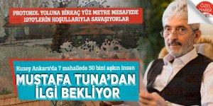 Kuzey Ankara'da 7 mahallede 50 bini aşkın insan Mustafa Tuna'dan ilgi bekliyor
