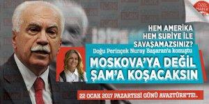 Doğu Perinçek Nuray Başaran'a konuştu: Moskova'ya değil Şam'a koşacaksın