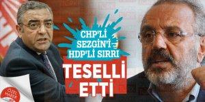 CHP'li Sezgin'i HDP'li Sırrı teselli etti